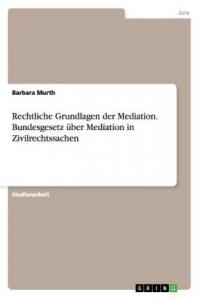 Rechtliche Grundlagen der Mediation. Bundesgese...