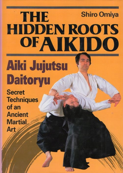 Hidden Roots of Aikido Aiki Jujutsu Daitoryu