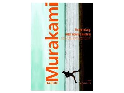 O czym mówię, kiedy mówię o bieganiu Murakami