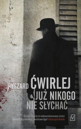"""""""Już nikogo nie słychać"""" Ryszard Ćwirlej – recenzja"""