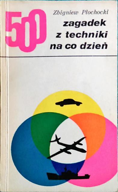 500 zagadek z techniki na co dzień Płochocki - 7183067434 - oficjalne  archiwum Allegro