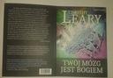 Timothy Leary  TWÓJ MÓZG JEST BOGIEM  -nowa