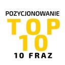 TOP10 POZYCJONOWANIE: 10 fraz/ROK GWARANCJA TOP 10