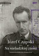 Na nieludzkiej ziemi Józef Czapski