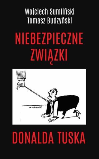 NIEBEZPIECZNE ZWIĄZKI DONALDA TUSKA - W. Sumliński