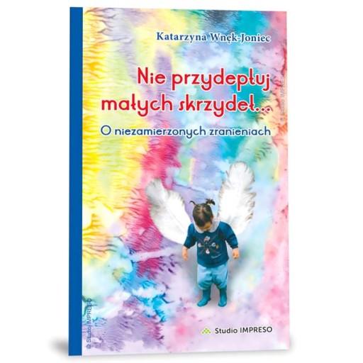 Nie przydeptuj małych skrzydeł [KSIĄŻKA] wyd.2018!